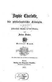 Sophie Charlotte, die philosophische Königin: historischer Roman in drei Bänden, Band 3