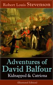 Adventures of David Balfour: Kidnapped & Catriona (Illustrated Edition): Historical adventure novels by the prolific Scottish novelist, poet and travel writer, author of Treasure Island, The Strange Case of Dr. Jekyll and Mr. Hyde and A Child's Garden of Verses