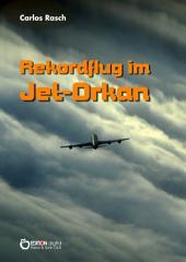Rekordflug im Jet-Orkan: Wissenschaftlich-fantastische Erzählung