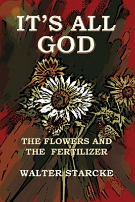 It s All God  the Flowers and the Fertilizer PDF