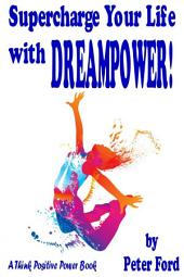Supercharge Your Life With Dreampower!