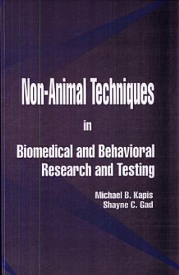 Non Animal Techniques in Biomedical and Behavioral Research and Testing PDF