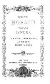 Quinti Horatii Flacci Opera: cum novo commentario ad modum Joannis Bond