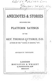 Anecdotes & Stories Including the Platform Sayings of the Rev. Thomas Guthrie ...