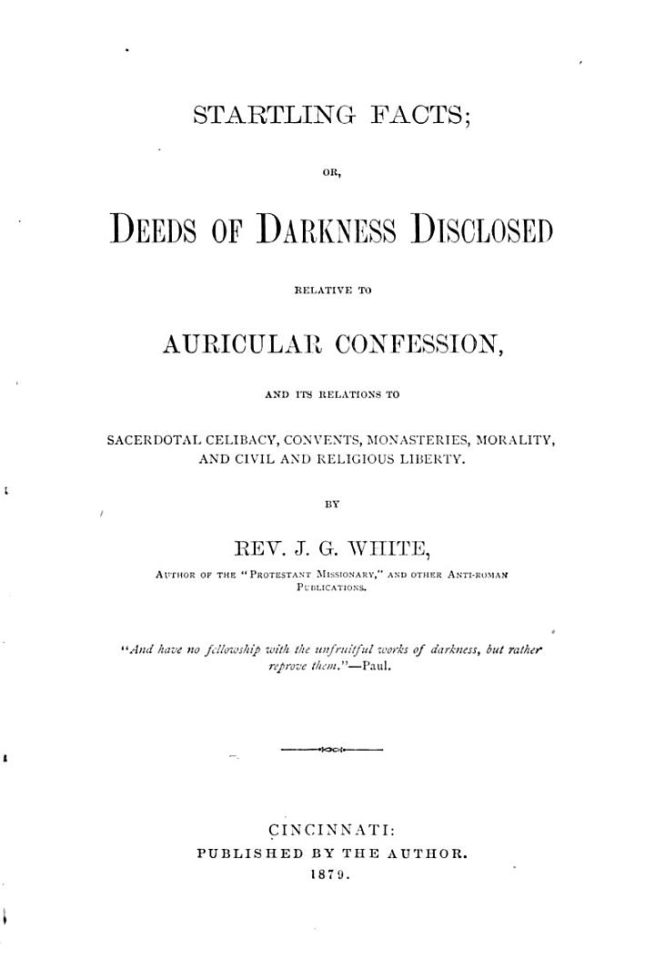 Startling Facts, Or, Deeds of Darkness Disclosed Relative to Auricular Confession