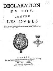 Declaration du roy, contre les duels. Leuë, publiée, & registrée en Parlement le 26. Juillet 1654