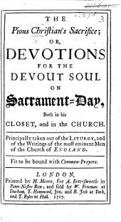 The Pious Christian's Sacrifice; Or, Devotions for the Devout Soul on Sacrament-Day, Etc