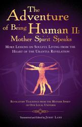 The Adventure of Being Human II  Mother Spirit Speaks PDF