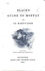 Black's Guide to Moffat and St. Mary's Loch
