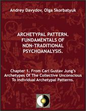 Chapter 1. From Carl Gustav Jung's Archetypes Of The Collective Unconscious To Individual Archetypal Patterns