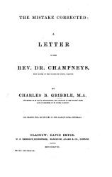 The Mistake Corrected: a Letter to the Rev. Dr. Champneys [in Reply to a Pamphlet by Him Relating to St. Jude's English Episcopal Chapel in Glasgow].