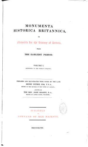 Monumenta Historica Britannica Or Materials for the History of Britain
