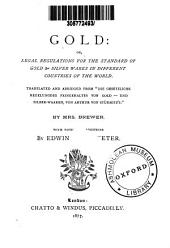 Gold: Or, Legal Regulations for the Standard of Gold & Silver Wares in Different Countries of the World
