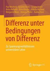 Differenz unter Bedingungen von Differenz: Zu Spannungsverhältnissen universitärer Lehre