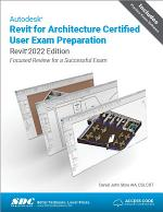 Autodesk Revit for Architecture Certified User Exam Preparation (Revit 2022 Edition)