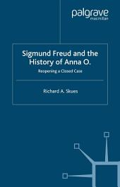 Sigmund Freud and the History of Anna O.: Reopening a Closed Case