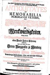 Antiquitates et memorabilia nordgaviae veteris oder: Nordgavische alterthümer und merckwurdigkeiten ...