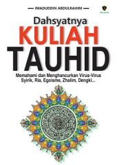 Dahsyatnya Kuliah TAUHID: Memahami dan Menghancurkan Virus-Virus Syirik, Ria, Egoisme, Zhalim, Dengki...