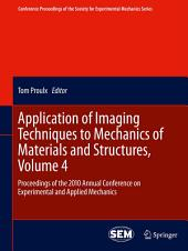 Application of Imaging Techniques to Mechanics of Materials and Structures, Volume 4: Proceedings of the 2010 Annual Conference on Experimental and Applied Mechanics