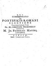 Commentatio de Pontificis Romani electione famigeratissimo viro Dn. Jo. Christoph. Wagenseilio inscripta M. Jo. Friderici Mayeri Lipsiensis