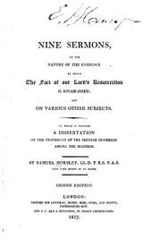 Nine Sermons, on the Nature of the Evidence by which the Fact of Our Lord's Resurrection is Established: And on Various Other Subjects. To which is Prefixed, A Dissertation on the Prophecies of the Messiah Dispersed Among the Heathen