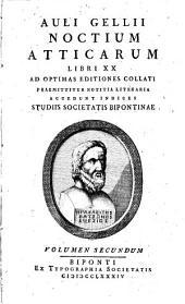 Auli Gelii Noctium Atticarum Libri XX: ad optimas editiones collati, praemittitur notitia literaria; accedunt indices studiis Societatis Bipontinae, Volume 2