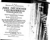 Disp. theol. de iure decidendi controversias theologicas