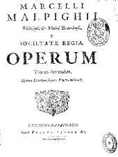 Marcelli Malpighii ... Operum tomus secundus