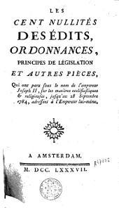 Les cent nullités des édits, ordonnances, principes de législation, et autres pièces, qui ont paru sous le nom de l'empereur Joseph II, sur les matières ecclésiastiques & religieuses, jusqu'au 28 septembre 1784, adressées à l'Empereur lui-même