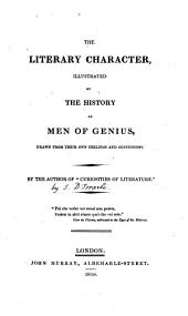 The literary character, illustrated by the history of men of genius. By the author of 'Curiosities of literature'.