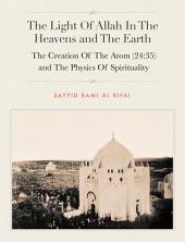 The Light Of Allah In The Heavens and The Earth: The Creation Of The Atom (24:35) and The Physics Of Spirituality