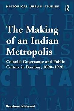 The Making of an Indian Metropolis PDF