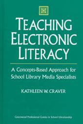 Teaching Electronic Literacy: A Concepts-based Approach for School Library Media Specialists