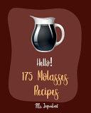 Hello! 175 Molasses Recipes
