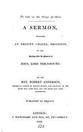 To look on the things of others, a sermon preached on the Sunday after the funeral of John, lord Teignmouth: Volume 1
