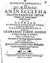 Disp. theol. de quaestione: An in ecclesia protestantium detur verum et legitimum ministerium?