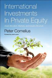International Investments in Private Equity: Asset Allocation, Markets, and Industry Structure