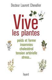 Vive les plantes: Poids et forme insomnies cholestérol tension artérielle stress...