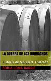 LA GUERRA DE LOS BORRACHOS: Historia de Margaret Thatcher