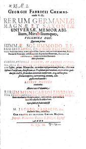 """""""Georgii Fabricii Chemnicensis V. Cl."""" Rerum Germaniæ Magnæ Et Saxoniæ Universæ, Memorabilium, Mirabiliumque, Volumina Duo"""