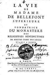La Vie de Mme de Bellefont, supérieure et fondatrice du monastère des religieuses Bénédictines de Notre-Dame des Anges, établi à Rouen