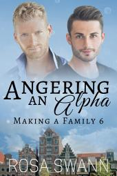 Angering an Alpha (Making a Family 6): MM Alpha/Omega Mpreg Gay Romance
