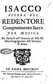 Isacco figura del Redentore componimento sacro per musica da cantarsi nell'Oratorio de' RR. PP. della congregazione dell'Oratorio di Roma