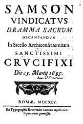 Samson vindicatus dramma sacrum decantandum in sacello Archiconfraternitatis Sanctissimi Crucifixi die 25. Martij 1695