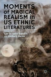 Moments Of Magical Realism In Us Ethnic Literatures Book PDF