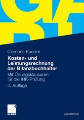 Kosten- und Leistungsrechnung der Bilanzbuchhalter: Mit Übungsklausuren für die IHK-Prüfung, Ausgabe 4