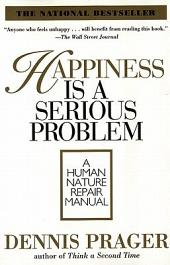 Happiness Is a Serious Problem: A Human Nature Repair Manual