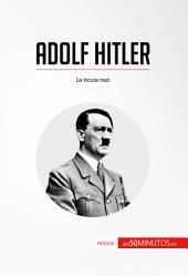 Adolf Hitler: La locura nazi