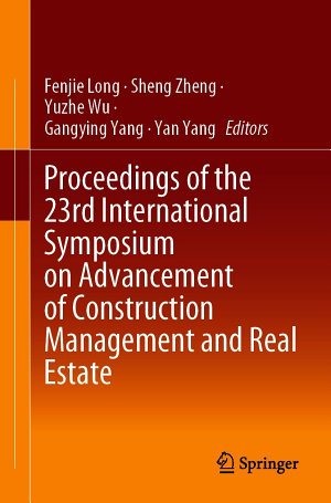 Proceedings of the 23rd International Symposium on Advancement of Construction Management and Real Estate