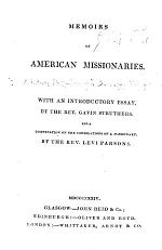 Memoirs of American Missionaries. With an introductory essay by ... Gavin Struthers. And a dissertation on the consolations of a missionary by the Rev. Levi Parsons